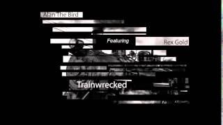 Alan The Bird - Trainwrecked (Ft. Rex Gold)