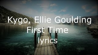 Kygo, Ellie Goulding - First Time | Lyric Video | Instrumental