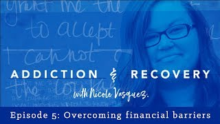 Overcoming Financial Barriers for Addiction Treatment: Addiction and Recovery with Nicole Vasquez