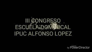 III CONGRESO DE ESCUELA DOMINICAL IPUC ALFONSO LOPEZ 2017