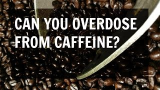 Can You Overdose from Caffeine?
