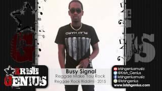 Busy Signal - Reggae Make You Rock [Reggae Rock Riddim] May 2015