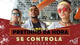 Se Controla - Pretinho da Hora | COREOGRAFIA - Festival de Ritmos