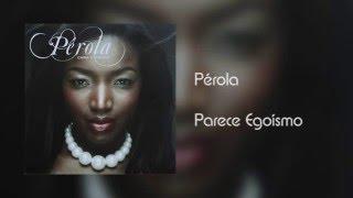 Pérola - Parece Egoísmo [Áudio]