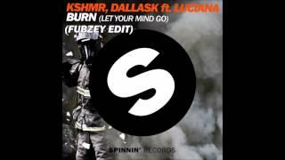 KSHMR & Dallas K ft. Luciana - Burn (Let Your Mind Go) (Fubzey Edit)