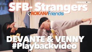 SFB - Strangers  // Venny & Devante (Playback video) | Orokana Friends