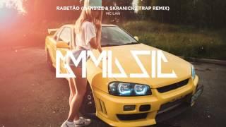 MC Lan - Rabetão (Dansize & Skranickz Trap Remix)