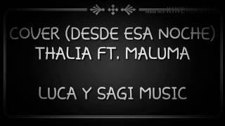 Cover (Desde esa noche) Thalia ft.Maluma - audio Luca y Sagi Music