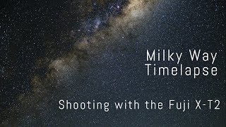 Milky Way Timelapse with the Fuji X-T2