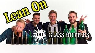 Bottle Boys - Lean On (Major Lazer & DJ Snake feat. MØ cover on bottles)