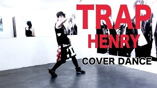 Trap- Henry [COVER DANCE] by Chexa