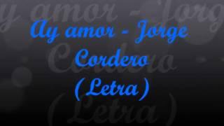Ay Amor - Jorge Cordero (Letra)