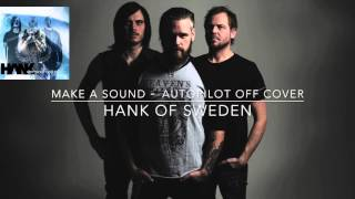 AUTOPILOT OFF - MAKE A SOUND - COVER - HANK OF SWEDEN