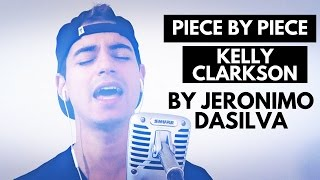 Piece by Piece - Kelly clarkson (Jeronimo DaSilva Cover)