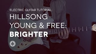 Hillsong Young & Free - Brighter - Lead Guitar Tutorial