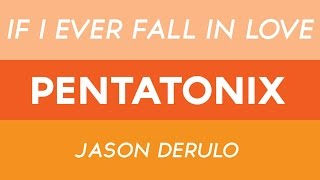 If I Ever Fall In Love - Pentatonix ft. Jason Derulo (LYRICS)