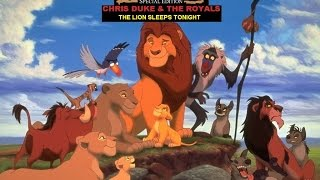 The Lion King - The Lion Sleeps Tonight(How Disney Should Of Done It) - CHRIS DUKE & THE ROYALS