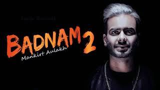 Badnam 2 (FULL SONG) By Mankirt Aulakh || Dj Flow || New Punjabi Songs 2018