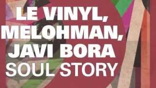 Le Vinyl, Melohman, Javi Bora - Soul Story (Original Mix)