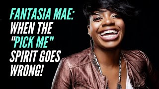 Fantasia Mae: When The Pick Me Spirit Goes Wrong!