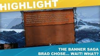 Brad Chose... Wait! WHAT? [Brad - The Banner Saga]