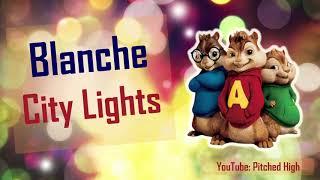 Blanche - City Lights (Chipmunk Version)