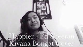 Happier - Ed Sheeran (Kiyana Bongat Cover)