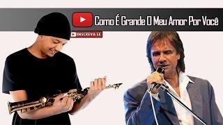 Como É Grande Meu Amor Por Você (Saxofone Cover)