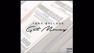 Yung Bulldog-Get Money (OFFICIAL AUDIO)