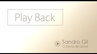 Play Back - O Dono do Amor  - Sandro Gil