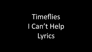Timeflies - I Can't Help Lyrics