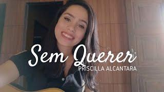 Sem querer (Gente) Priscilla Alcantara COVER // Lílian Marinho