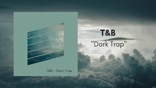 T&B - Dark Trap [Beat] | SCH Type Beat