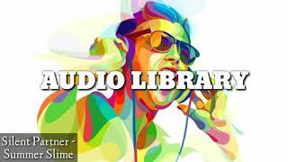 Silent Partner - Summer Slime || No Copyright Sound ( AUDIO LIBRARY )