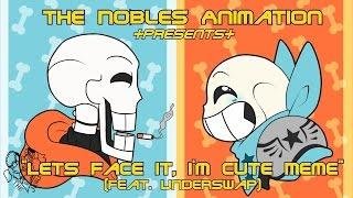 + Let's Face it Meme [COLLAB] + (Feat. Underswap)