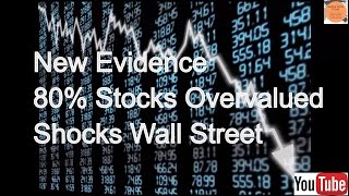 New Evidence 80% Stocks Overvalued Shocks Wall Street