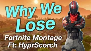 Why We Lose - Fortnite Montage - Scorch