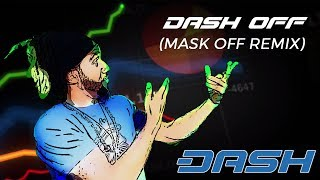 Dash Off (Mask Off Remix)