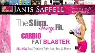 SLIM. SEXY. FIT. Cardio Fat Blaster w Janis Saffell