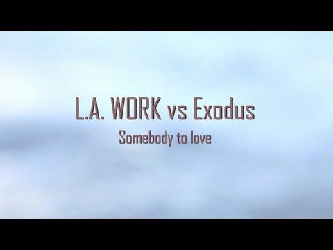 la-work-vs-exodus-somebody-to-love-alcproductions1