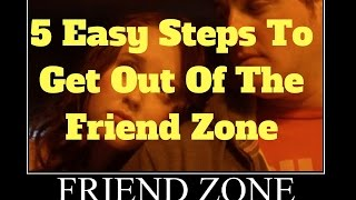 5 Easy Steps To Get Out Of The Friend Zone