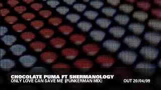 Chocolate Puma feat Shermanology - Only Love Can Save Me