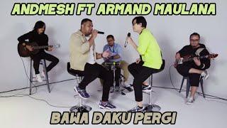 BAWA DAKU PERGI - Live Cover  By Andmesh Kamaleng & Armand Maulana