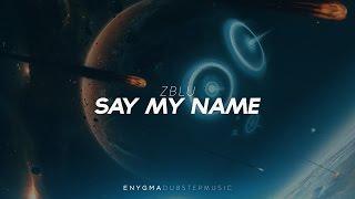Zblu - Say My Name [Dubstep]