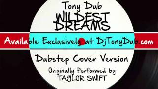 Wildest Dreams (DJ Tony Dub/Dubstep Assassins Remix) [Cover Tribute to Taylor Swift]
