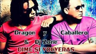 Dragon y Caballero ft Dj Zone   Dime Si Volveras Rmix Marzo 2011
