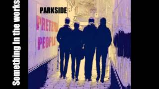 Parkside - Something in the works - Original Song