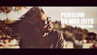 PierSlow - Do Meu Jeito  (Video Oficial)