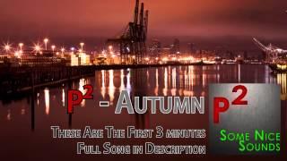 p² - Autumn [Deep House] (first 3 mins)