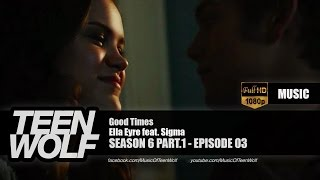 Ella Eyre feat. Sigma - Good Times | Teen Wolf 6x03 Music [HD]